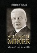 William H. Miner - The Man and the Myth