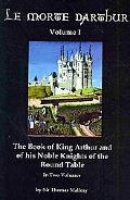 Le Morte D'Arthur: The Book of King Arthur and of His Noble Knights of the Round Table