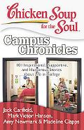 Chicken Soup for the Soul: Campus Chronicles - 101 Inspirational, Supportive, and Humorous S...