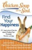 Chicken Soup for the Soul: Find Your Happiness: 101 Stories about Finding Your Purpose, Pass...