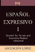 Espaol Expresivo 1 for Nurses and Attending Medical Personnel (Spanish Edition)