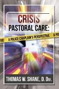 Crisis Pastoral Care : A Police Chaplain's Perspective
