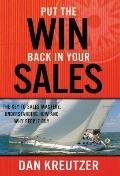 Put the Win Back in Your Sales : The Key to Sales Mastery - Understanding How and Why People...