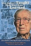 You Haven't Taught Until They Have Learned: John Wooden's Teaching Principles and Practices
