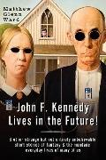 John F Kennedy Lives in the Future!