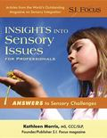 Insights into Sensory Issues for Professionals : A Collection of Groundbreaking Research Art...