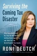 Surviving the Coming Tax Disaster : Why Taxes Are Going up, How the IRS Will Be Getting More...