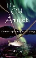 Old Amulet : The Fable of the Beginning Story