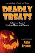 Deadly Treats : Halloween Tales of Mystery, Magic, and Mayhem