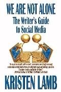 We Are Not Alone : The Writer's Guide to Social Media