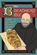 Breadhead Bible : Father Dominic's Favorite Recipes
