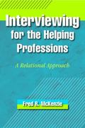 Interviewing for the Helping Professions : A Relational Approach
