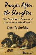 Prayer after the Slaughter : The Great War: Poems and Stories from World War I