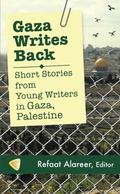 Gaza Writes Back : Short Stories from Young Writers in Gaza, Palestine