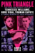 Pink Triangle: The Feuds and Private Lives of Tennessee Williams, Gore Vidal, Truman Capote,...