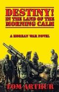 Destiny! in the Land of Morning Calm : A Korean War Novel