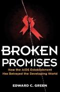 Broken Promises : How the AIDS Establishment Has Betrayed the Developing World