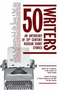 50 Writers : An Anthology of 20th Century Russian Short Stories