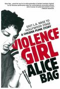 Violence Girl : East L. A. Rage to Hollywood Stage, a Chicana Punk Story