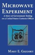 Microwave Experiment : A Story of Government Testing on a United States Customs Officer