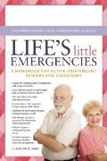Life's Little Emergencies : A Handbook for Active Independent Seniors and Caregivers