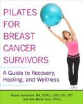 Pilates for Breast Cancer Survivors : A Guide to Recovery, Healing, and Wellness