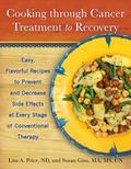 Cooking Through Cancer Treatment to Recovery : Easy, Flavorful Recipes to Prevent and Decrea...