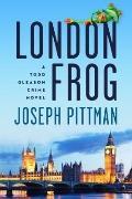 London Frog : A Todd Gleason Crime Novel