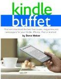 Kindle Buffet : Find and Download the Best Free Books, Magazines and Newspapers for Your Kin...