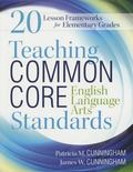 Teaching Common Core English Language Arts Standards : 20 Lesson Frameworks for Elementary G...