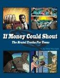 If Money Could Shout : The Brutal Truths for Teens - 8 Short Stories