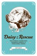 Lulu to the Rescue : True Stories of Daring Dogs, Paramedic Parrots, and Other Animal Heroes