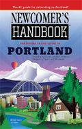 Newcomer's Handbook for Moving to and Living in Portland : Including Vancouver, Gresham, Hil...