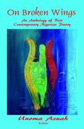 On Broken Wings : An Anthology of Contemporary Nigerian Poetry
