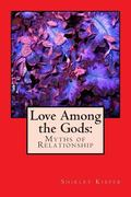 Love among the Gods : Myths of Relationship