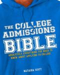 College Admissions Bible : Absolutely Everything You Need to Know about Applying to College