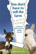 You Don't Have to Sell the Farm to Get Rid of the Jackass : A Primer for How to Divorce With...