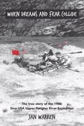 When Dreams and Fear Collide : The True Story of the 1986 Sino-USA Upper Yangtze River Exped...
