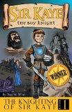 The Knighting of Sir Kaye: A kids adventure book about knights, chivalry and a medieval queen