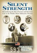 Silent Strength : Remembering the Men of Genius and Adventure Lost in the World's Worst Subm...
