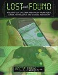 Lost and Found : Lost and Found: Rescuing Our Children and Youth from Video, Screen, Technol...