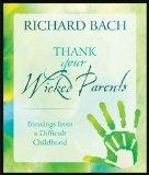 Thank Your Wicked Parents: Blessings from a Difficult Childhood