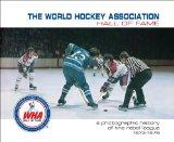 The World Hockey Association Hall of Fame: A Photographic History of the Rebel League, 1972-...