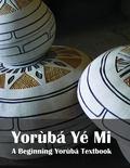 Yorùb� y� Mi : A Beginning Yorùb� Textbook