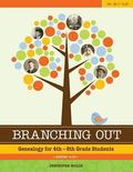 Branching Out Genealogy for 4th-8th Grade Lessons 16-30 : Genealogy for 4th-8th Grade Lesson...