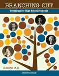 Branching Out Genealogy for High School Students Lessons 16-30 : Genealogy for High School S...