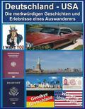 Deutschland - USA : Die Merkw�rdigen Geschichten und Erlebnisse Eines Auswanderers: Die Merk...