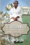Situation Maid: From the Cotton Fields to the White House The Story of Lillie Nelson