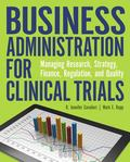 Business Administration for Clinical Trials : Managing Research, Strategy, Finance, Regulati...
