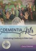 Dementia Arts : Celebrating Creativity in Elder Care